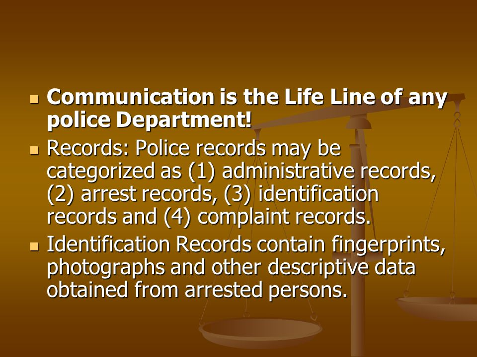 Communication is the Life Line of any police Department!
