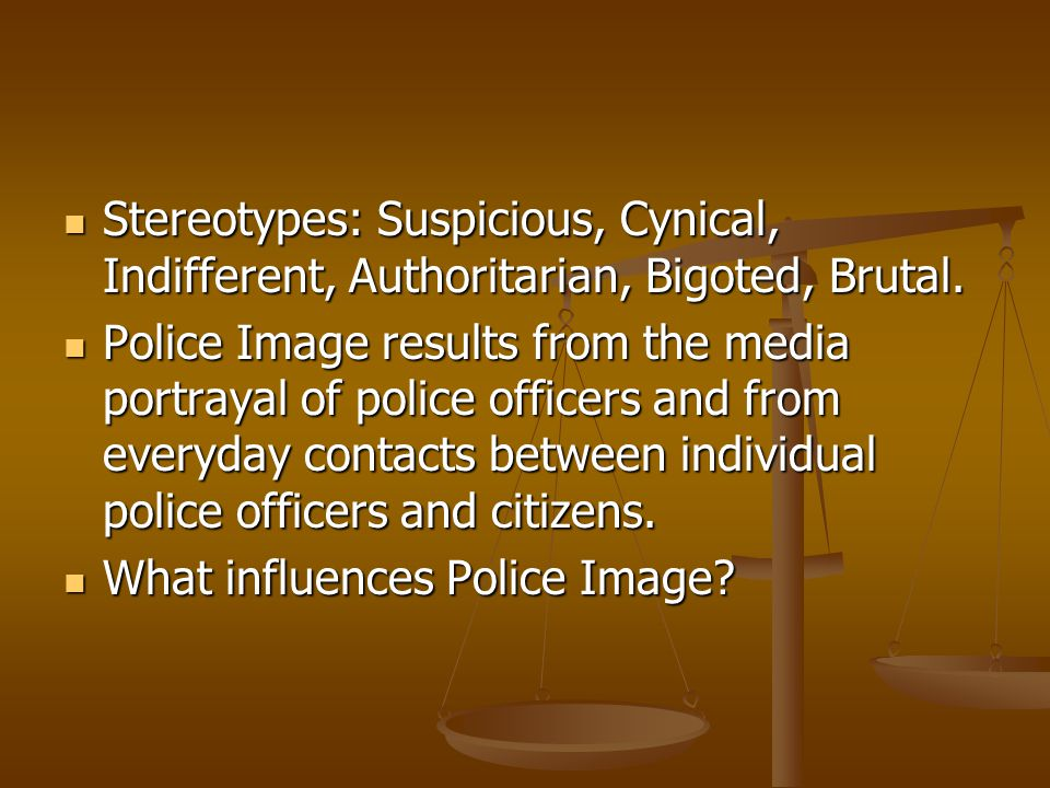 Stereotypes: Suspicious, Cynical, Indifferent, Authoritarian, Bigoted, Brutal.