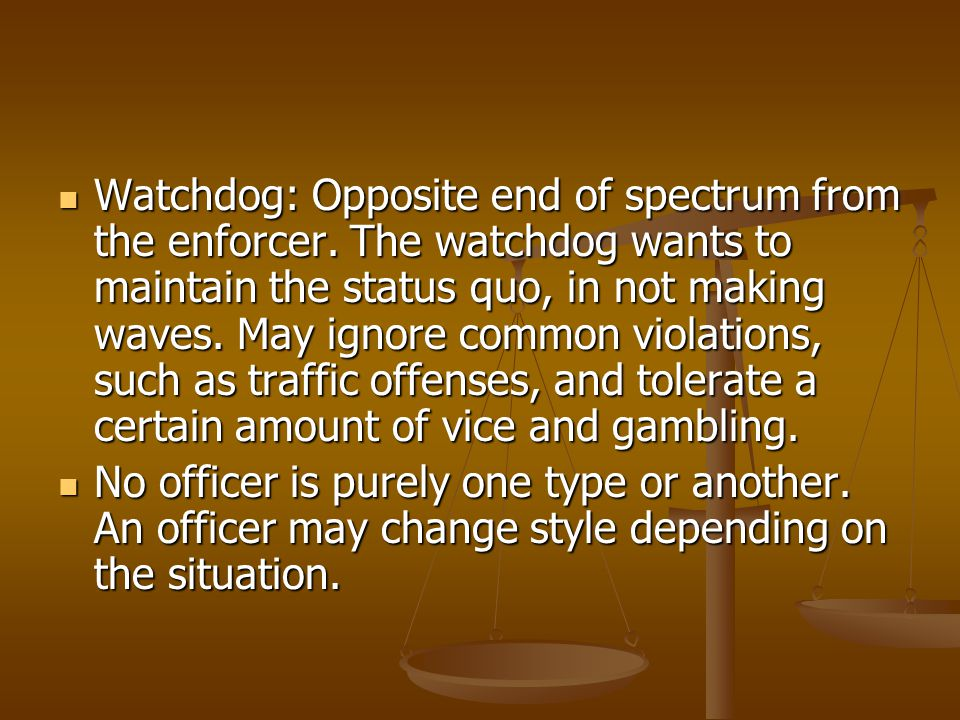 Watchdog: Opposite end of spectrum from the enforcer
