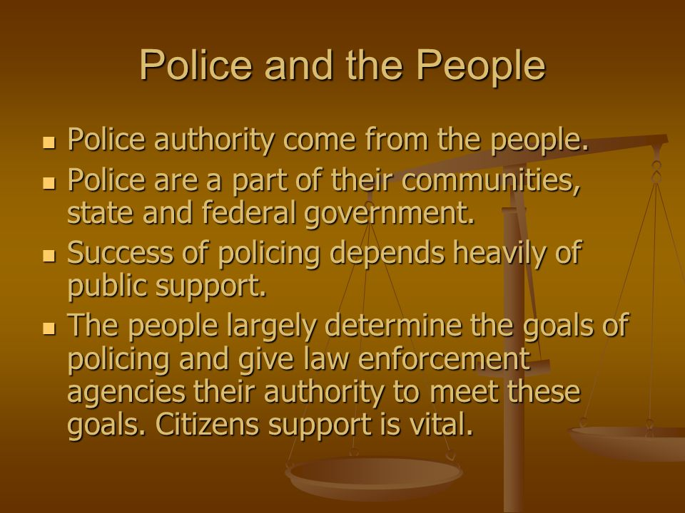 Police and the People Police authority come from the people.