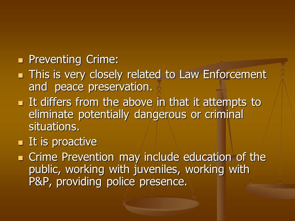 Preventing Crime: This is very closely related to Law Enforcement and peace preservation.