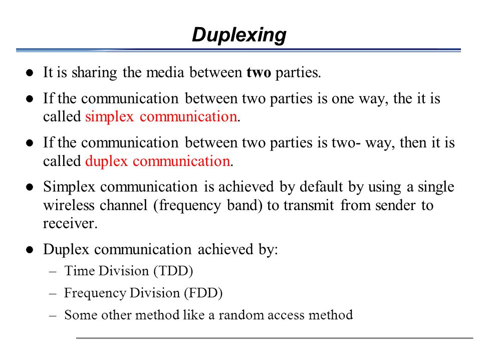 Duplexing It is sharing the media between two parties.