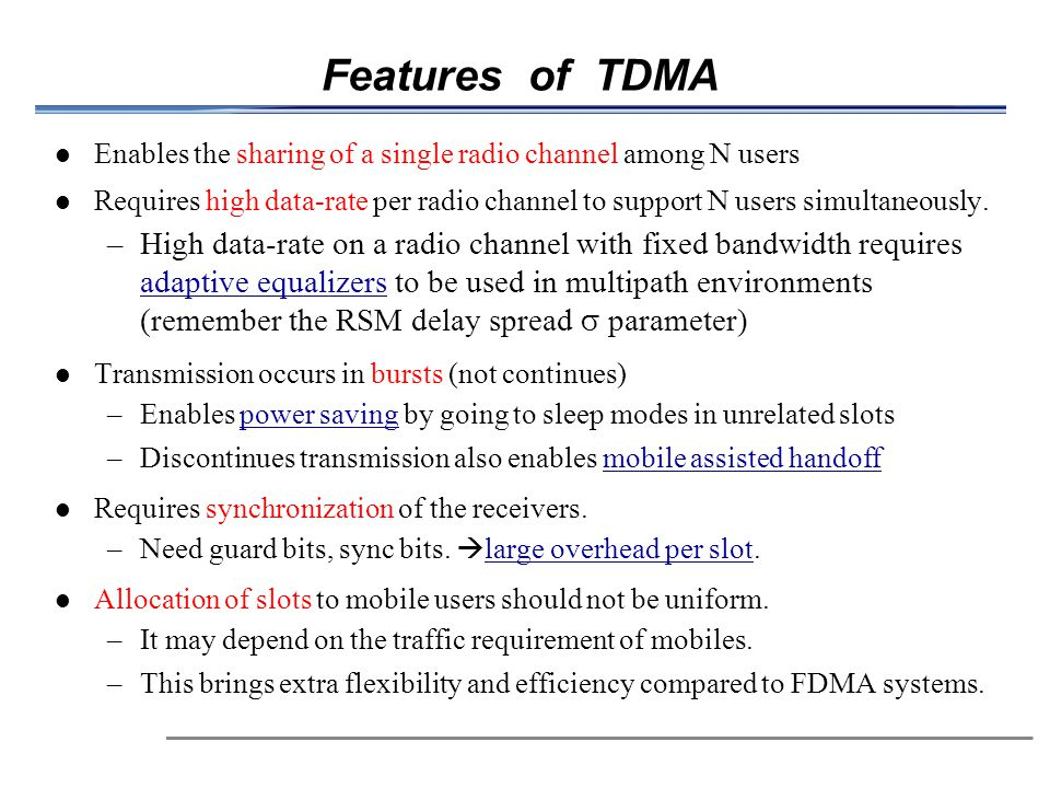 Features of TDMA Enables the sharing of a single radio channel among N users.