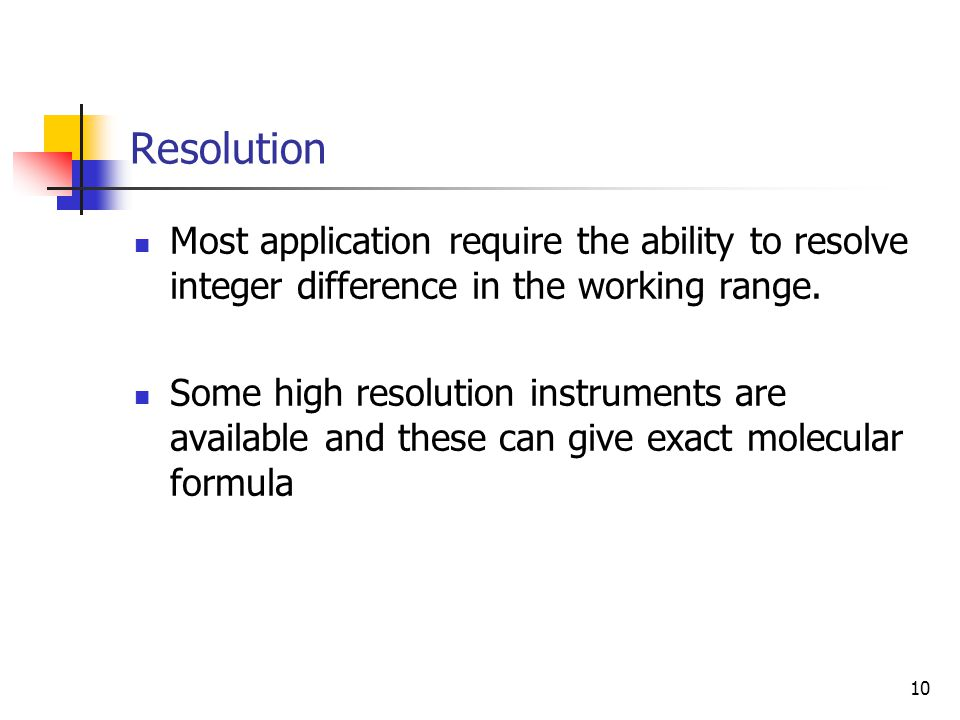 Resolution Most application require the ability to resolve integer difference in the working range.