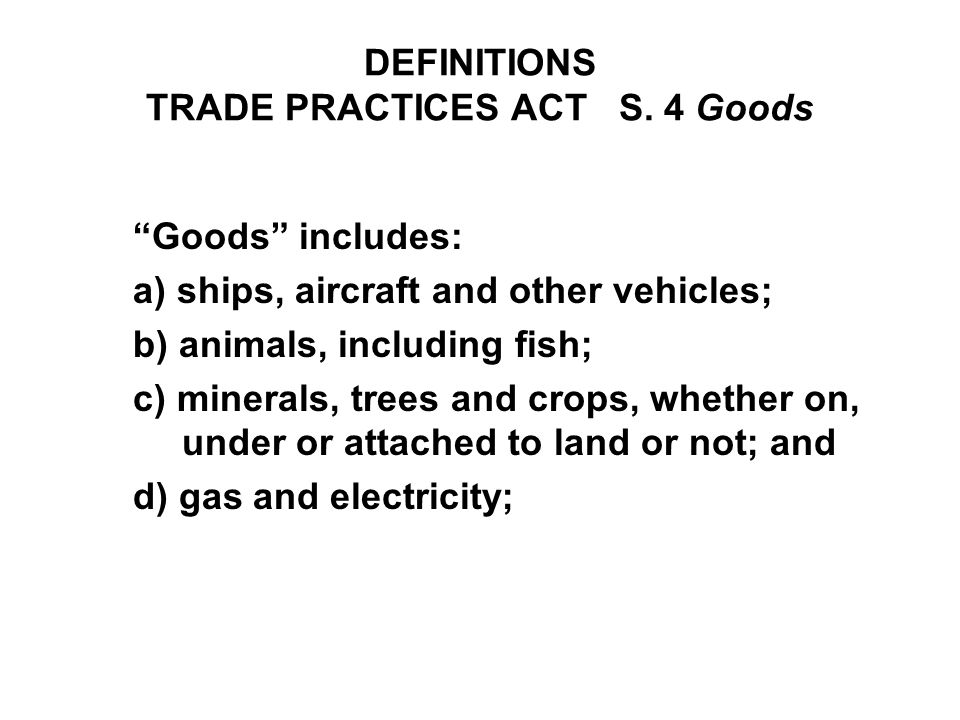 DEFINITIONS TRADE PRACTICES ACT S. 4 Goods