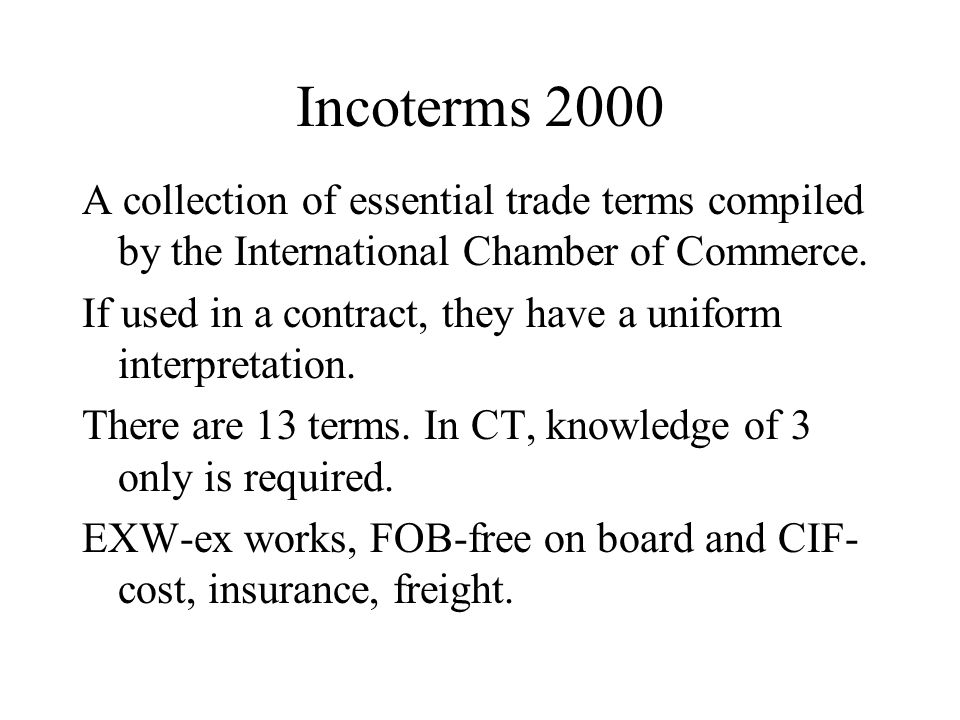 Incoterms 2000 A collection of essential trade terms compiled by the International Chamber of Commerce.