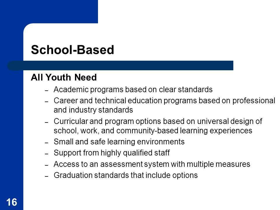 School-Based All Youth Need Academic programs based on clear standards
