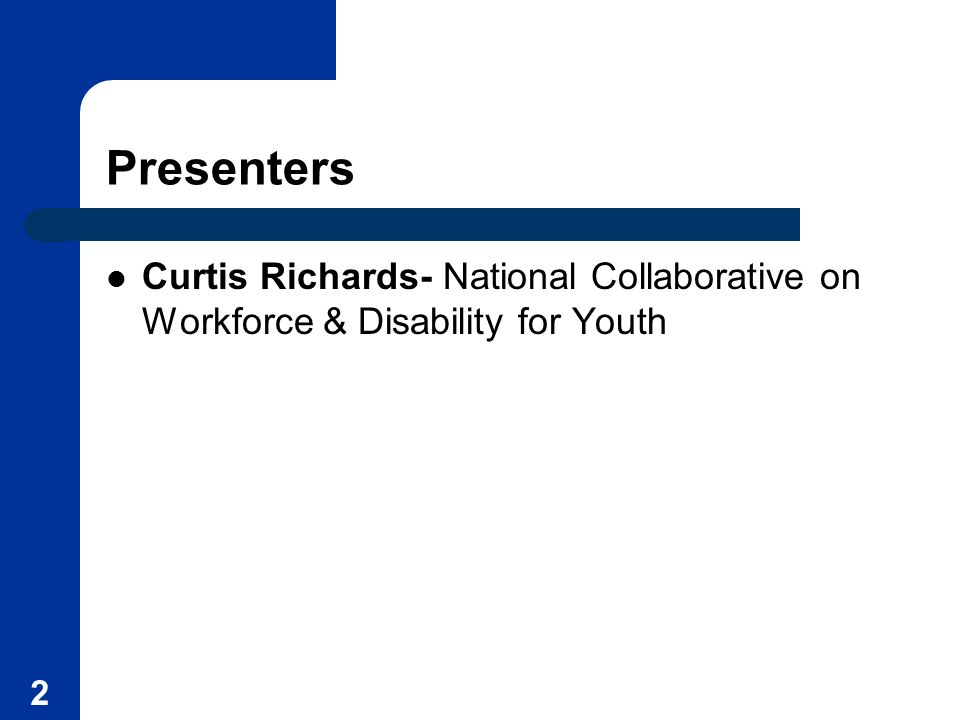 Presenters Curtis Richards- National Collaborative on Workforce & Disability for Youth