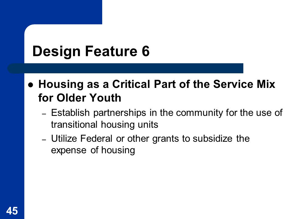 Design Feature 6 Housing as a Critical Part of the Service Mix for Older Youth.