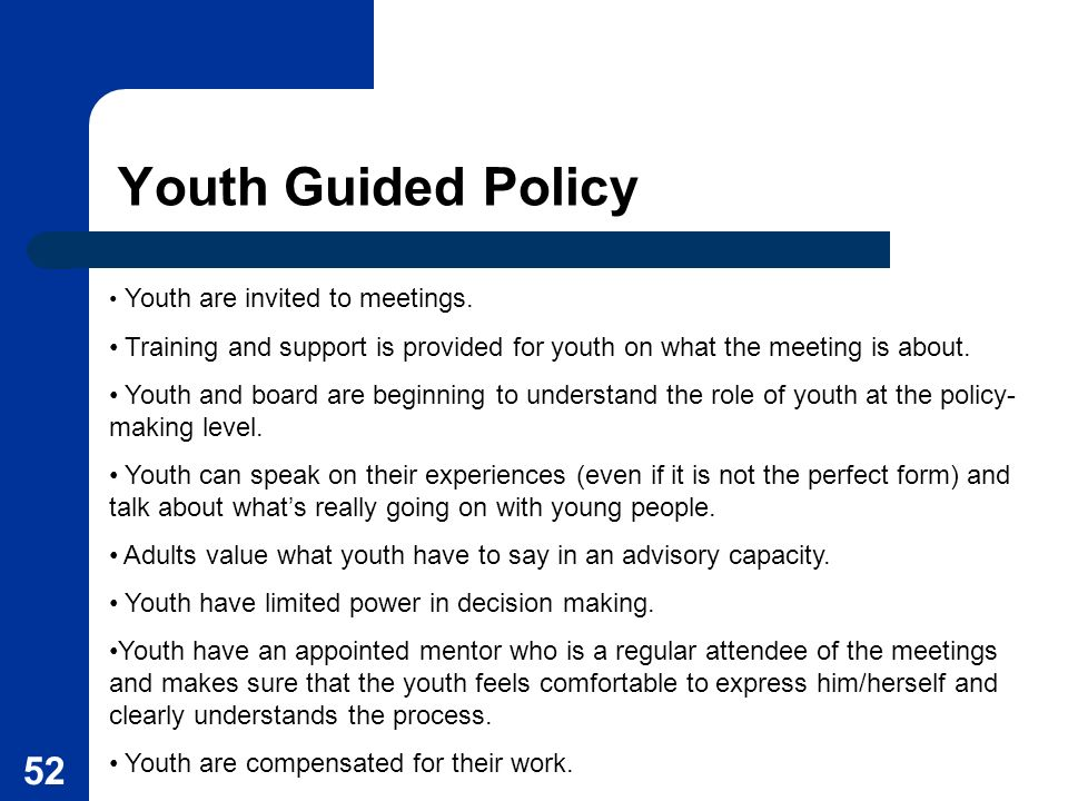 Youth Guided Policy Youth are invited to meetings. Training and support is provided for youth on what the meeting is about.