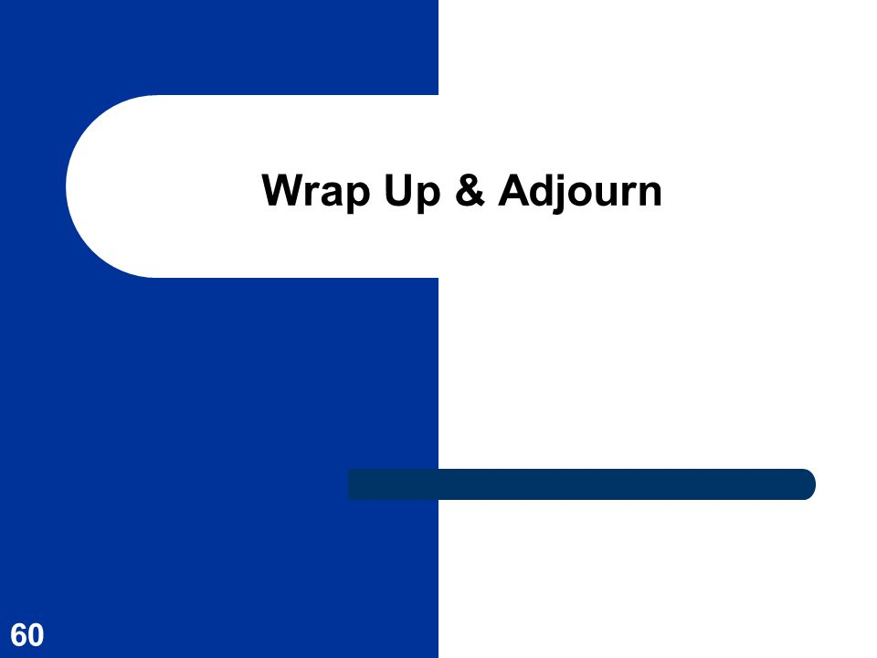 Wrap Up & Adjourn