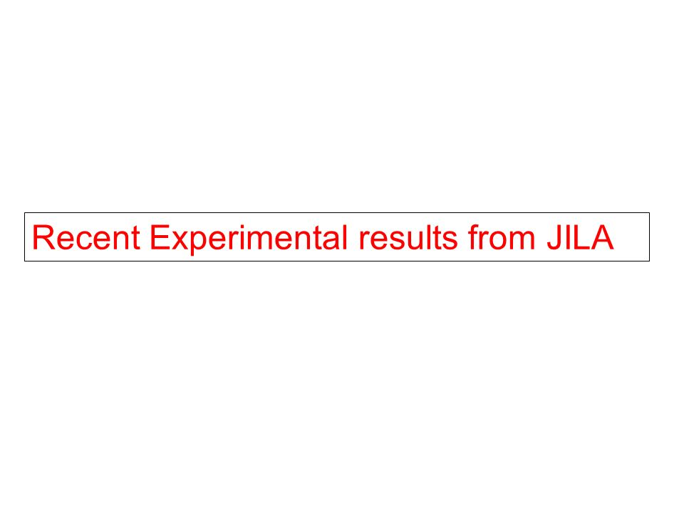 Recent Experimental results from JILA