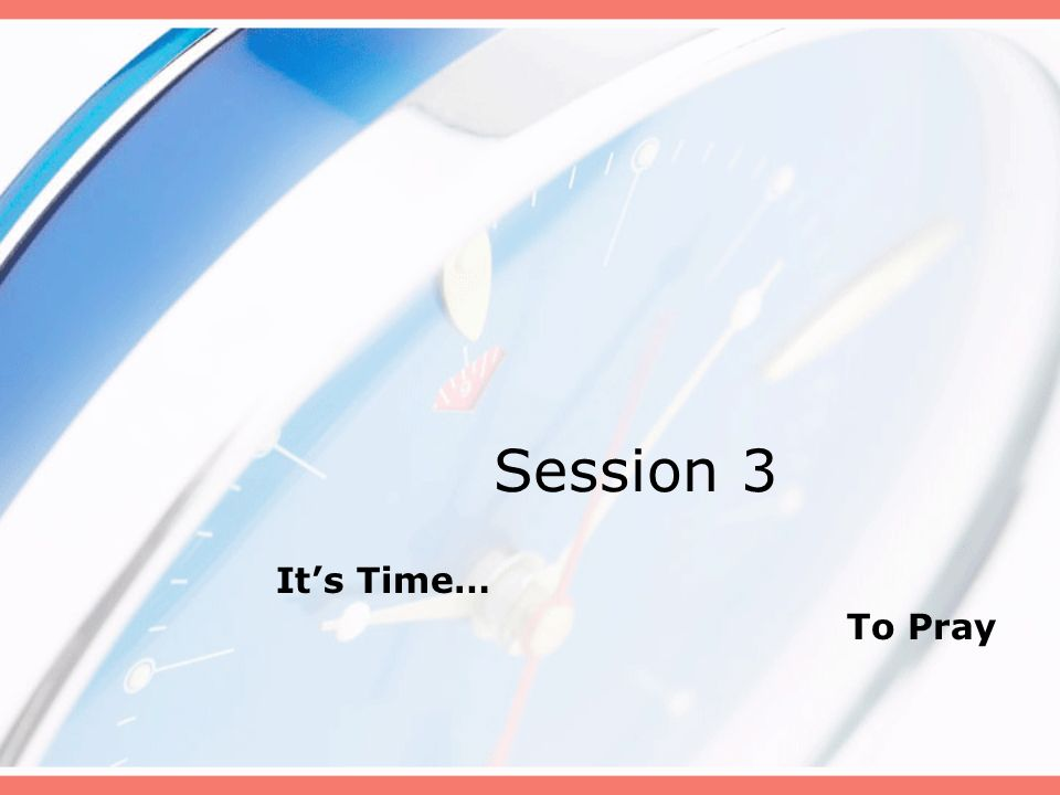 Session 3 It's Time… To Pray B