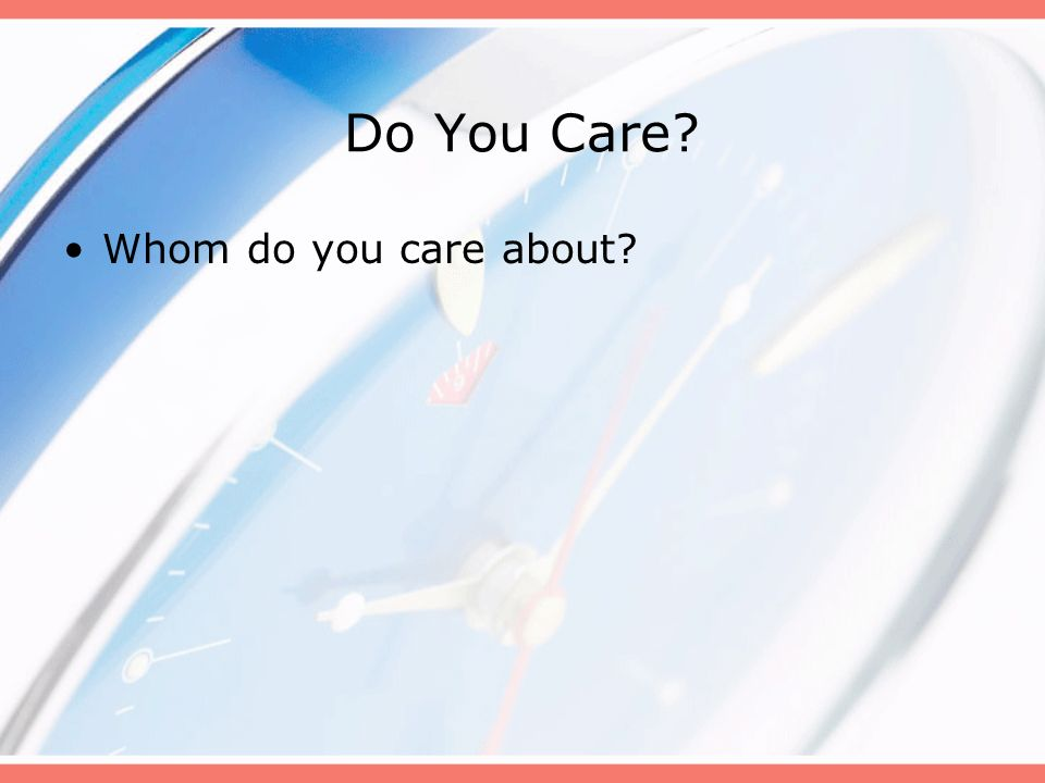 Do You Care Whom do you care about B