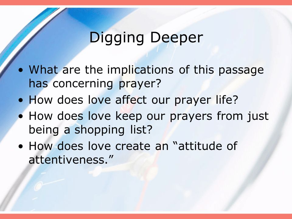 Digging Deeper What are the implications of this passage has concerning prayer How does love affect our prayer life