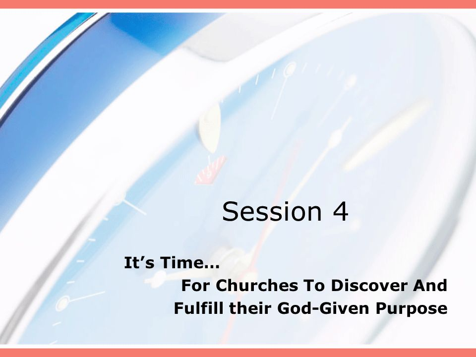 Session 4 It's Time… For Churches To Discover And