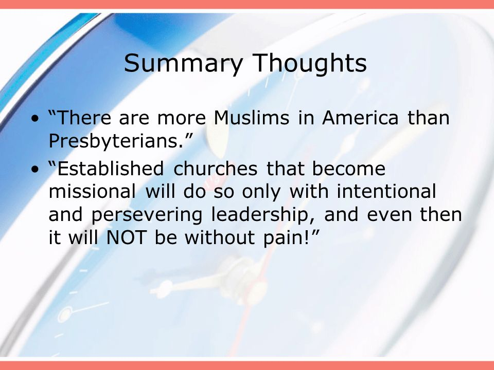 Summary Thoughts There are more Muslims in America than Presbyterians.