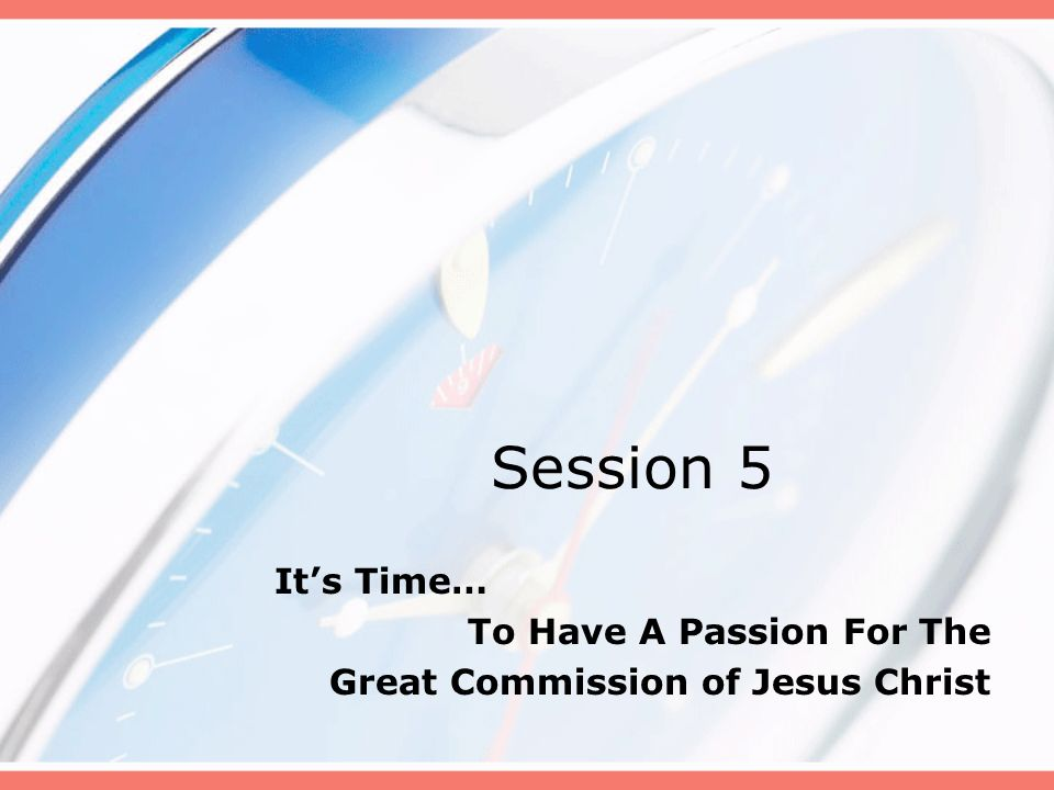 It's Time… To Have A Passion For The Great Commission of Jesus Christ