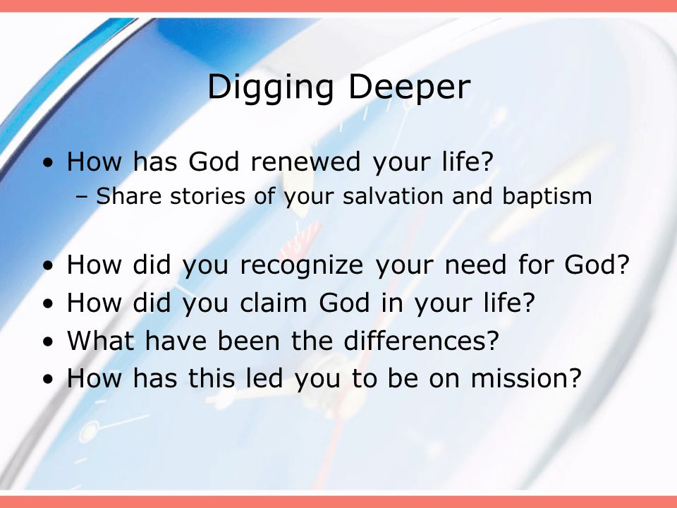 Digging Deeper How has God renewed your life