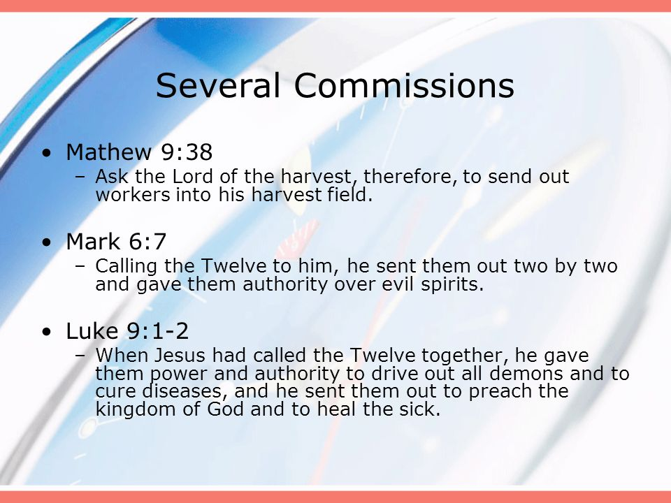 Several Commissions Mathew 9:38 Mark 6:7 Luke 9:1-2