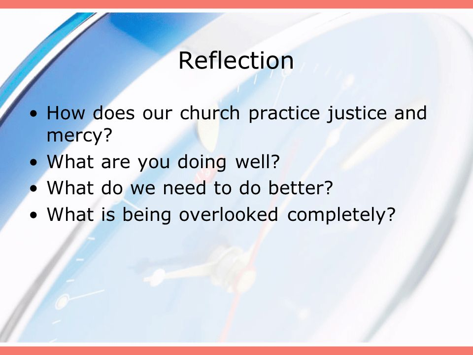 Reflection How does our church practice justice and mercy