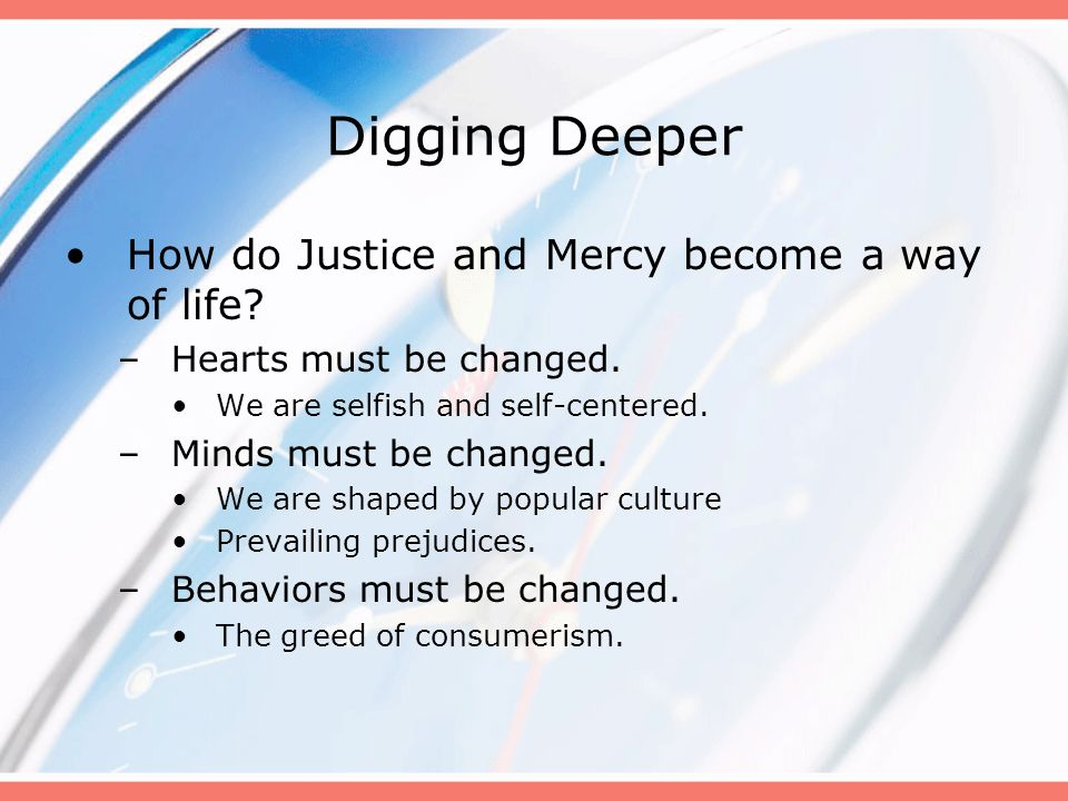 Digging Deeper How do Justice and Mercy become a way of life