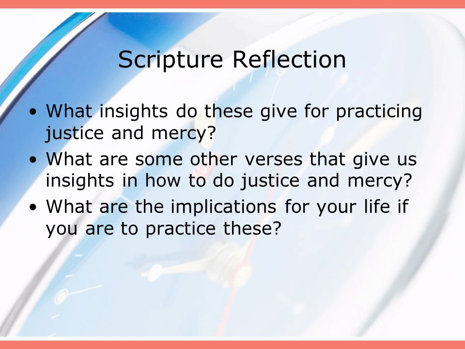 Scripture Reflection What insights do these give for practicing justice and mercy