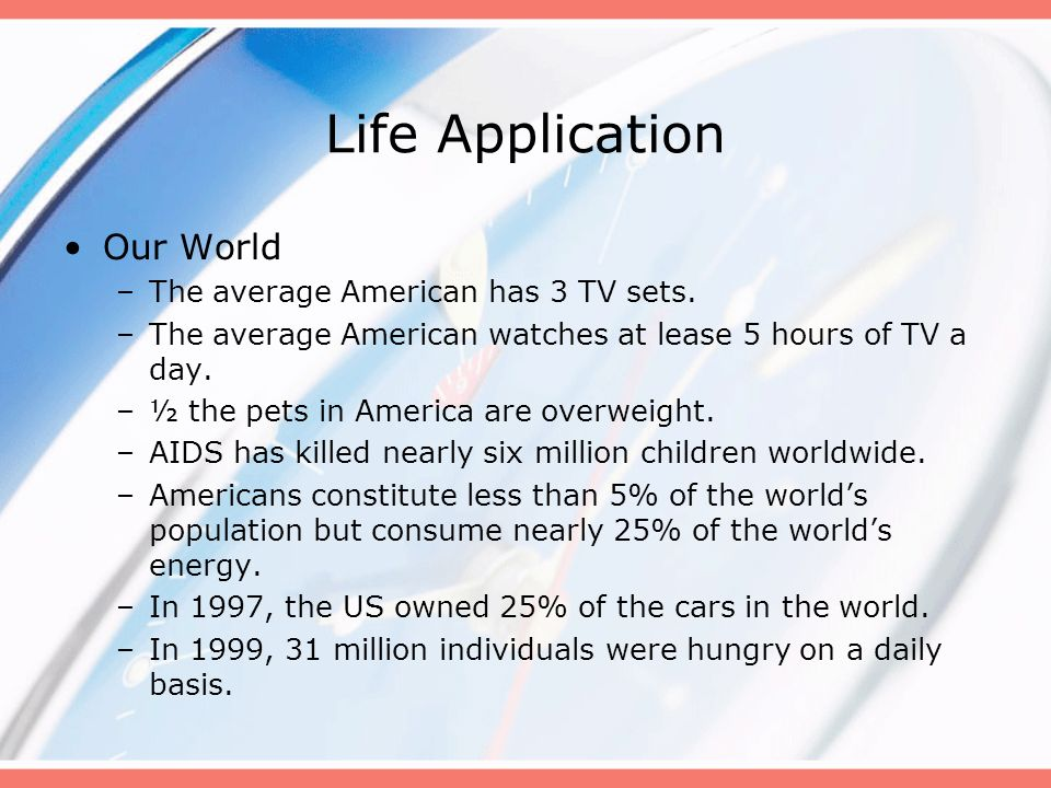 Life Application Our World The average American has 3 TV sets.