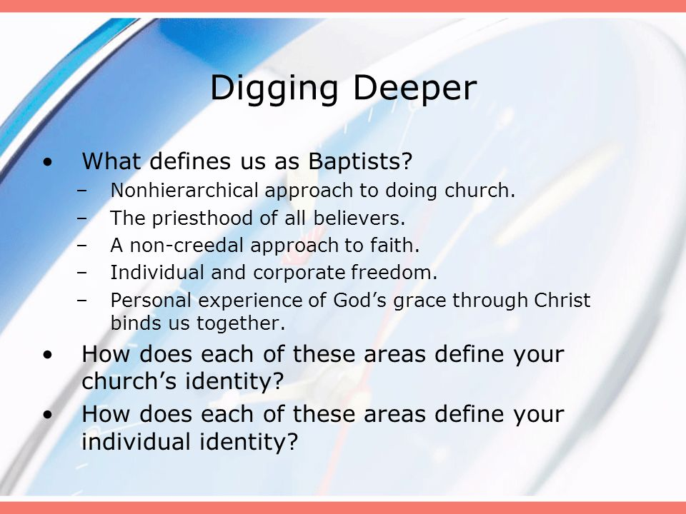 Digging Deeper What defines us as Baptists