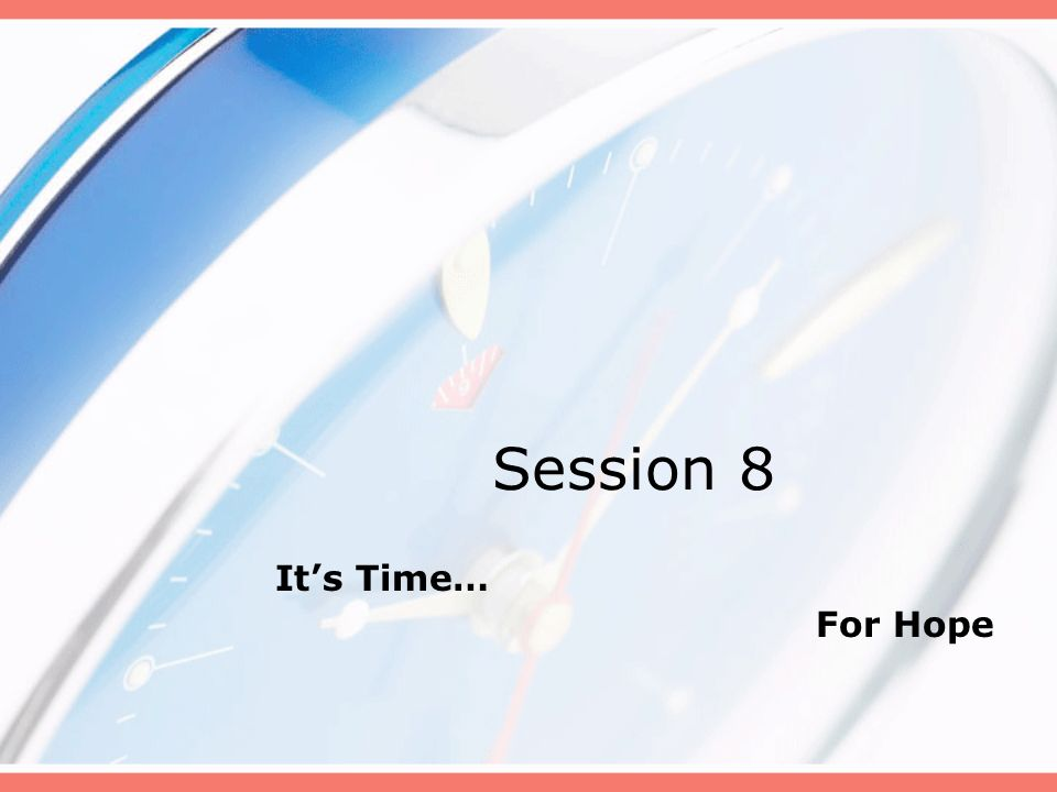 Session 8 It's Time… For Hope B
