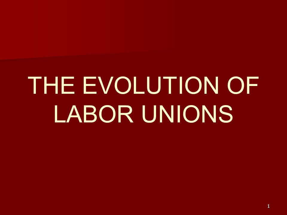 a study of the evolution of labor unions Before american businesses had to comply with basic labor laws and safety regulations, workers organized to improve their working conditions learn.