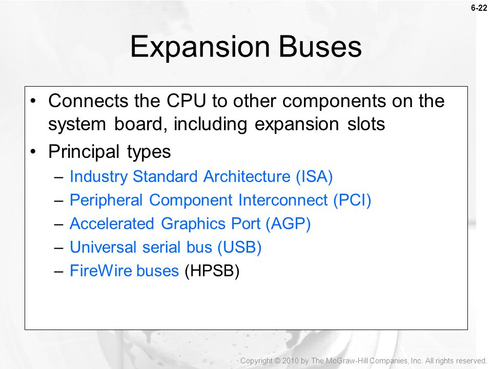 Expansion Buses Connects the CPU to other components on the system board, including expansion slots.