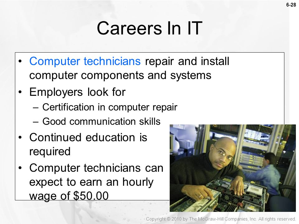 Careers In IT Computer technicians repair and install computer components and systems. Employers look for.