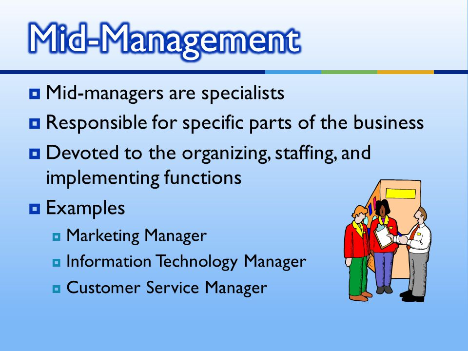 Mid-Management Mid-managers are specialists