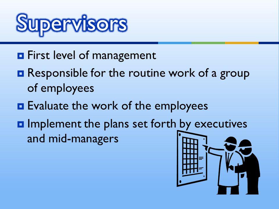 Supervisors First level of management