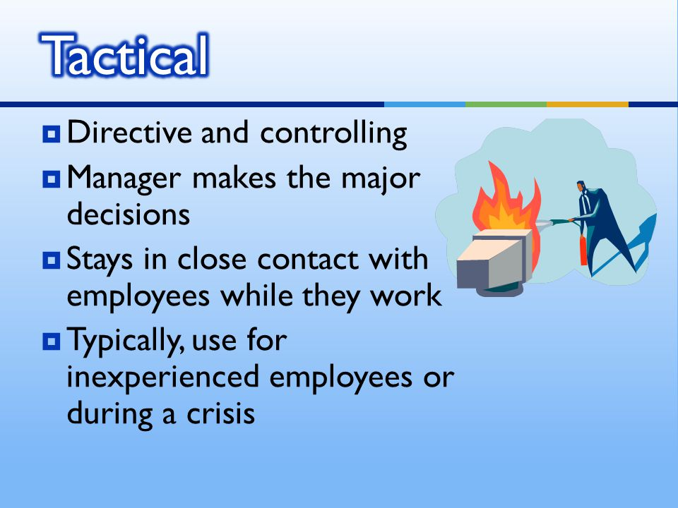 Tactical Directive and controlling Manager makes the major decisions