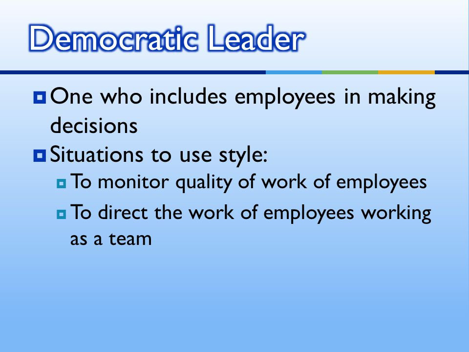 Democratic Leader One who includes employees in making decisions