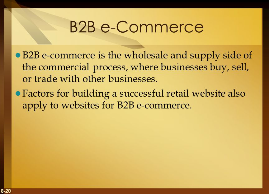 B2B e-Commerce B2B e-commerce is the wholesale and supply side of the commercial process, where businesses buy, sell, or trade with other businesses.