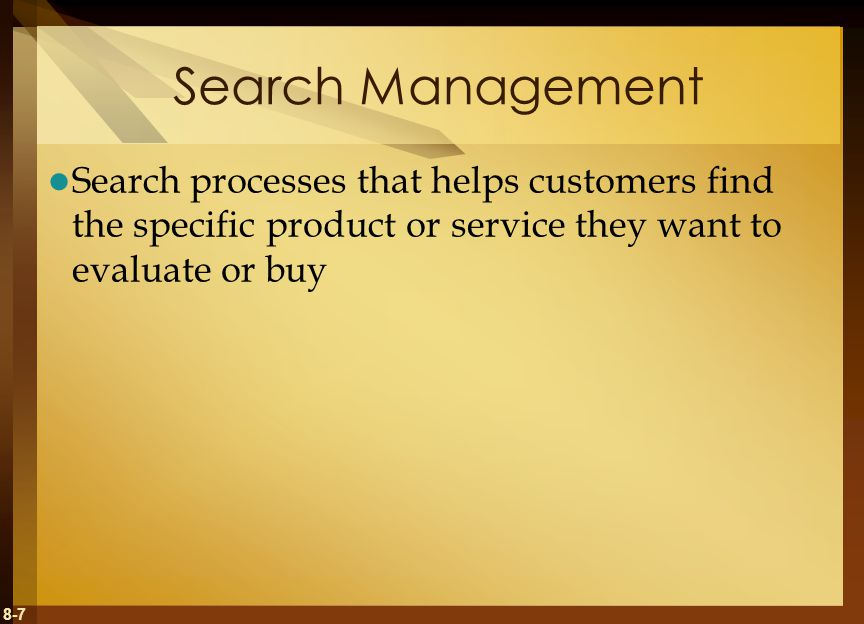Search Management Search processes that helps customers find the specific product or service they want to evaluate or buy.