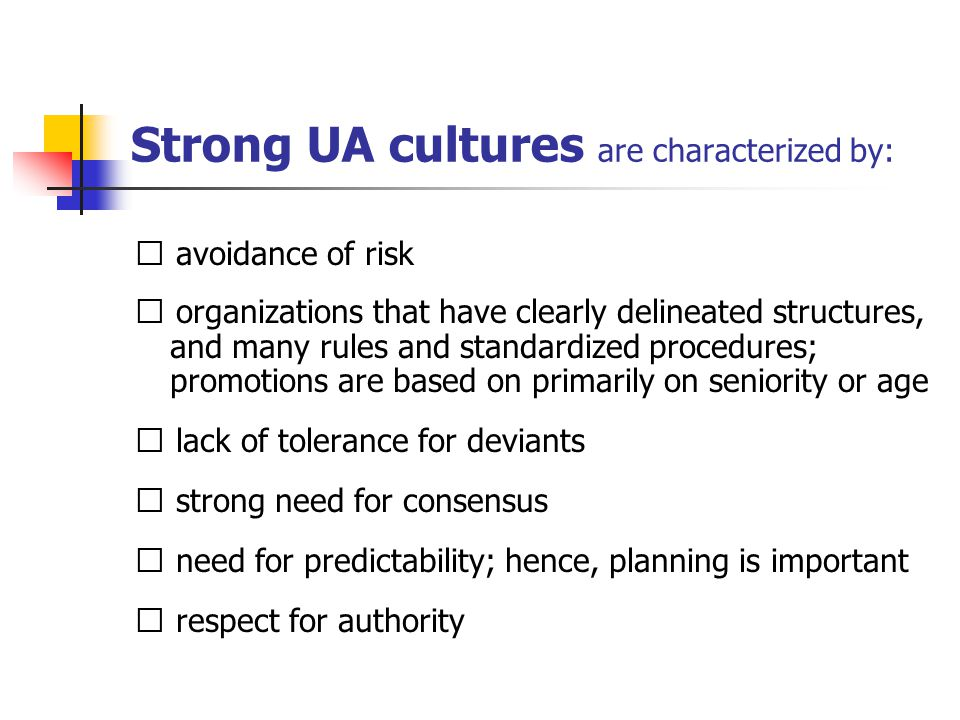 Strong UA cultures are characterized by: