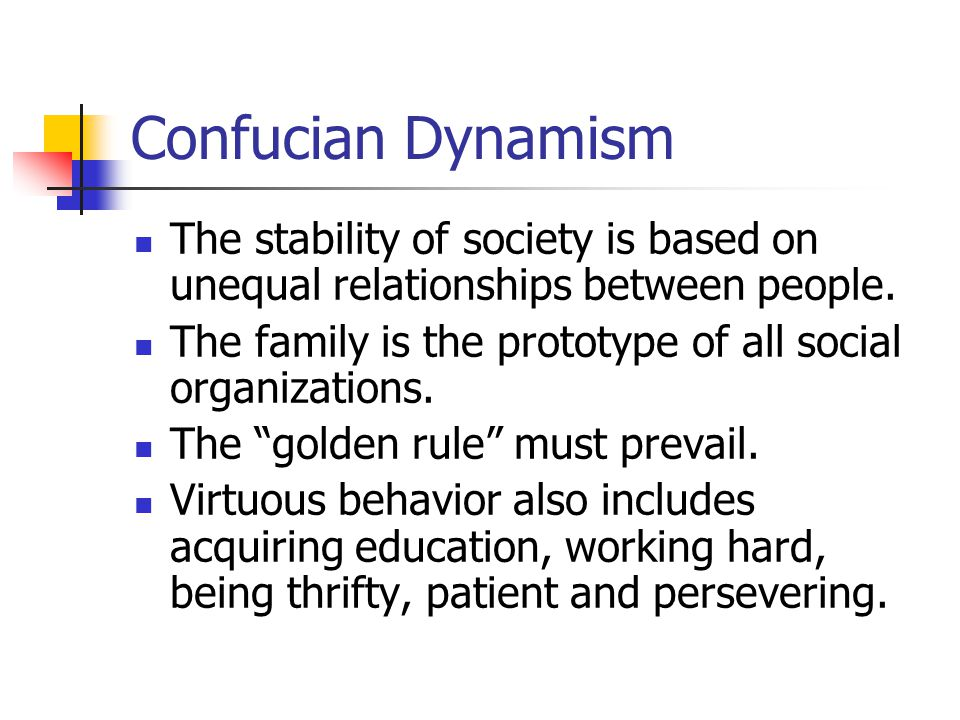 Confucian Dynamism The stability of society is based on unequal relationships between people.