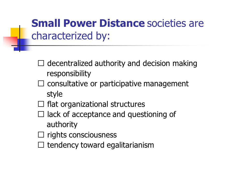 Small Power Distance societies are characterized by: