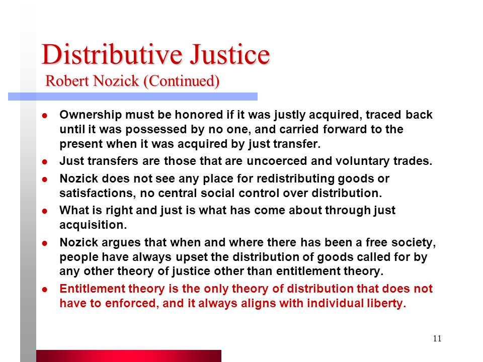 nozick on distributive justice But, nozick maintains, things are never collected into a sum total to be allocated  by a central distributing authority p 149 the term distributive justice is not a.
