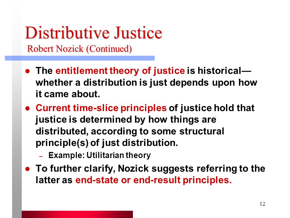 nozick on distributive justice Distributive justice (stanford encyclopedia of philosophy) page 1 of 26 open access to the sep is made possible by a world-wide funding initiative please read how you can help keep the encyclopedia free distributive justice first published sun sep 22, 1996 substantive revision mon mar 5, 2007 principles of distributive justice are normative principles designed to guide the allocation of the .
