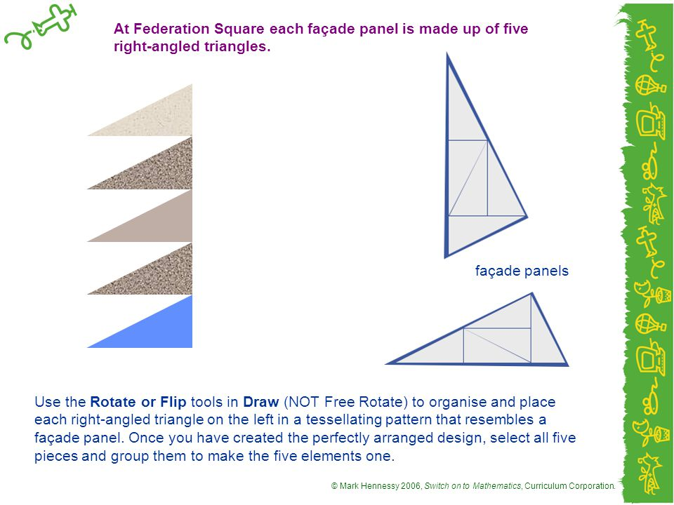 At Federation Square each façade panel is made up of five right-angled triangles.