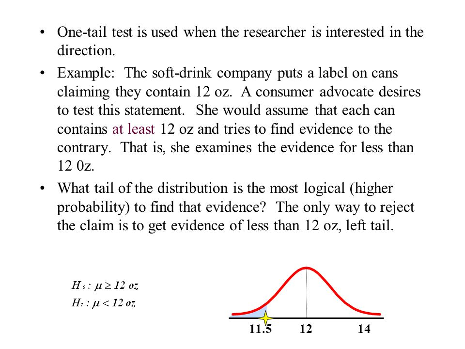 One-tail test is used when the researcher is interested in the direction.