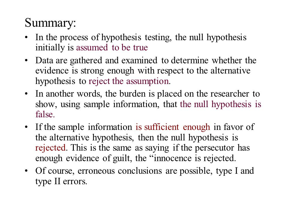 Summary: In the process of hypothesis testing, the null hypothesis initially is assumed to be true.