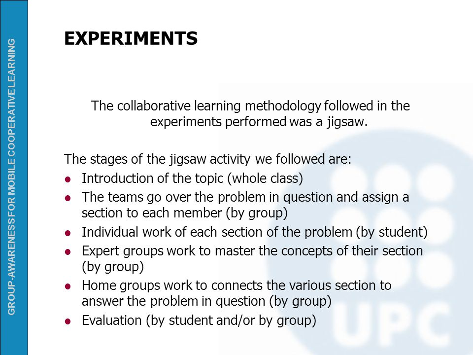 EXPERIMENTS The collaborative learning methodology followed in the experiments performed was a jigsaw.