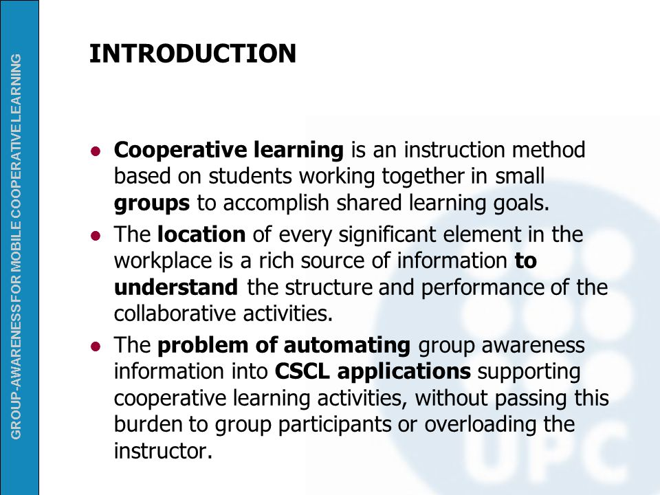 INTRODUCTION Cooperative learning is an instruction method based on students working together in small groups to accomplish shared learning goals.