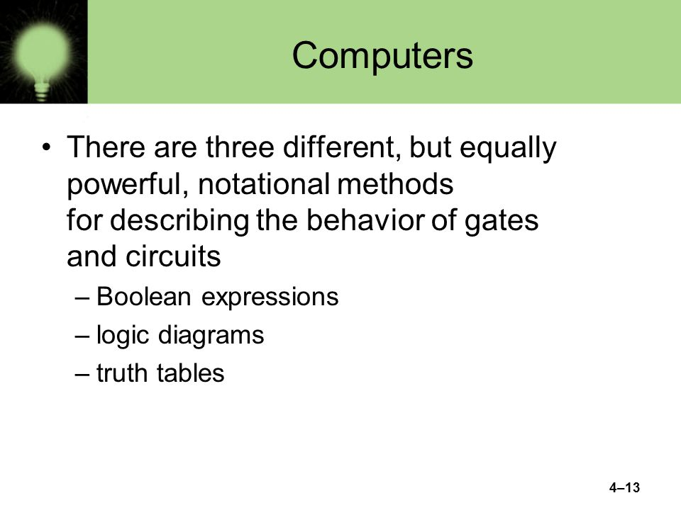 Computers There are three different, but equally powerful, notational methods for describing the behavior of gates and circuits.